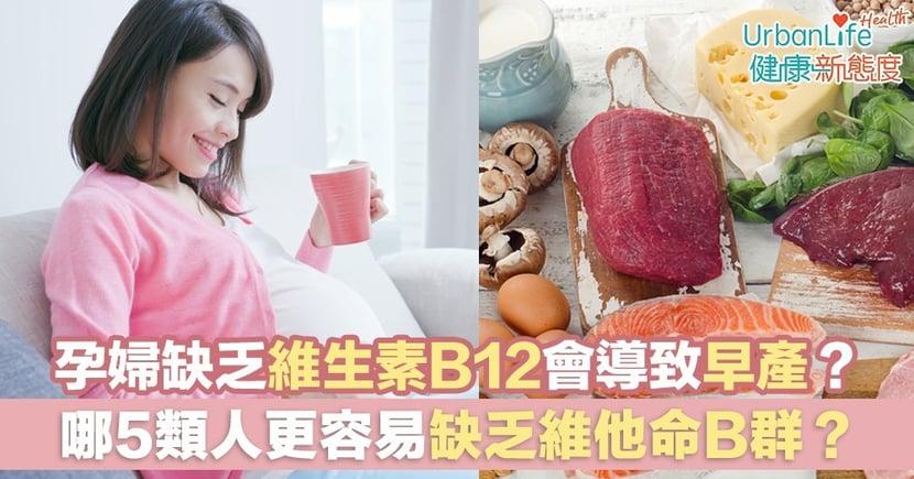 【維生素B好處】孕婦缺乏維生素B12會導致早產?哪5類人更容易缺乏維他命B群?